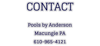 CONTACT Pools by Anderson Macungie PA 610-965-4121